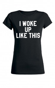 I-woke-up-like-this-it-shirt