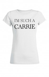 Im-Such-A-Carrie-It-Shirt